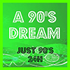 A 90's DREAM - Just 90's 24H